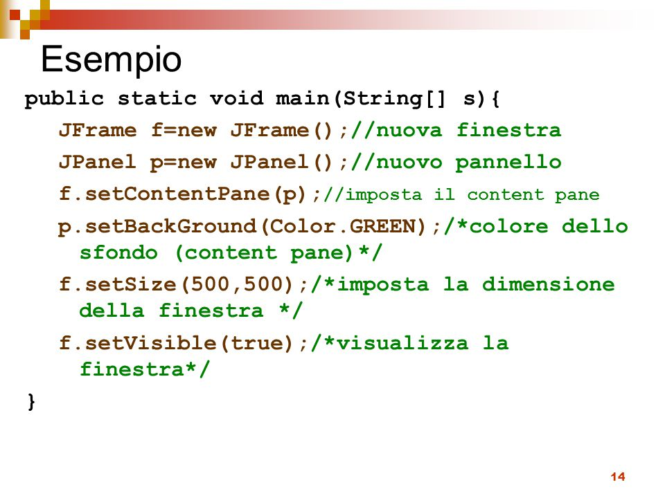 Esempio public static void main(String[] s){